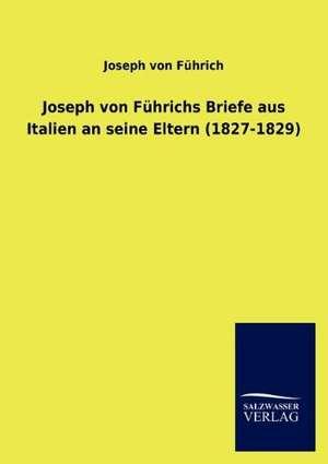 Joseph von Führichs Briefe aus Italien an seine Eltern (1827-1829) de Joseph von Führich