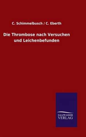 Die Thrombose Nach Versuchen Und Leichenbefunden