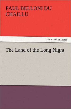 The Land of the Long Night de Paul B. (Paul Belloni) Du Chaillu