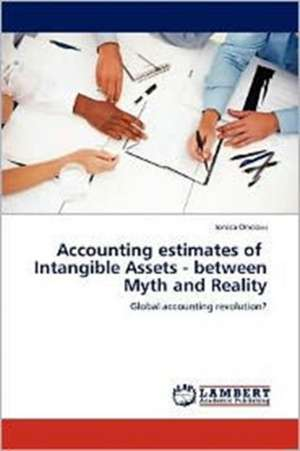 Accounting estimates of   Intangible Assets - between Myth and Reality de Ionica Oncioiu