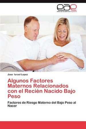 Algunos Factores Maternos Relacionados Con El Recien Nacido Bajo Peso