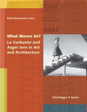 What Moves Us? – Le Corbusier and Asger Jorn in Art and Architecture