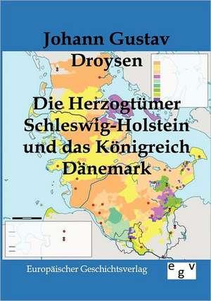 Die Herzogtuemer Schleswig-Holstein und das Koenigreich Daenemark