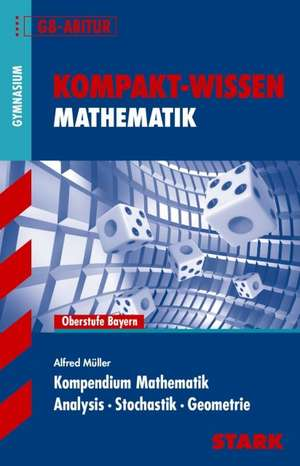 Kompakt-Wissen Mathematik. Kompendium Mathematik fuer G8-Abitur