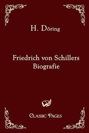 Friedrich von Schillers Biografie de H. Döring