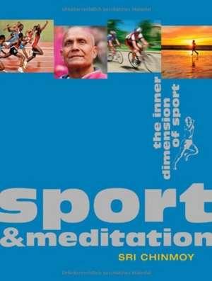 Sport & Meditation: The Inner Dimension of Sport de Sri Chinmoy