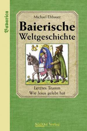 Baierische Weltgeschichte de Michael Ehbauer