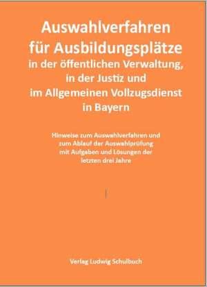 Auswahlverfahren fuer Ausbildungsplaetze in der oeffentlichen Verwaltung, in der Justiz und im Allgemeinen Vollzugsdienst in Bayern (Qualifikationsebene 2 - Ausgabe 2018)