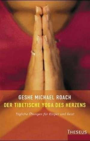 Der tibetische Yoga des Herzens de Geshe Michael Roach