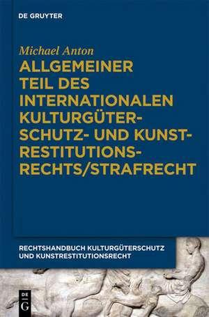 Allgemeiner Teil des internationalen Kulturgueterschutz- und Kunstrestitutionsrechts/Strafrecht