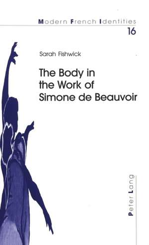 The Body in the Work of Simone de Beauvoir de Sarah Fishwick