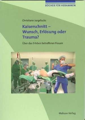 Buecher fuer Hebammen 02. Kaiserschnitt - Wunsch, Erloesung oder Trauma?