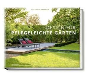 Design fuer pflegeleichte Gaerten - Das grosse Ideenbuch