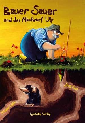 Bauer Sauer und der Maulwurf Ulf de Jurij Koch