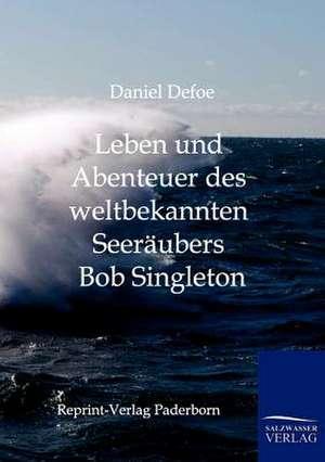 Leben und Abenteuer des weltbekannten Seeraeubers Bob Singleton