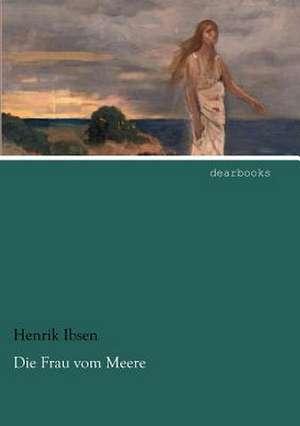 Die Frau vom Meere de Henrik Ibsen
