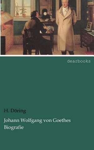 Johann Wolfgang von Goethes Biografie de H. Döring