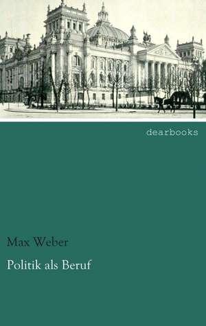 Politik als Beruf de Max Weber