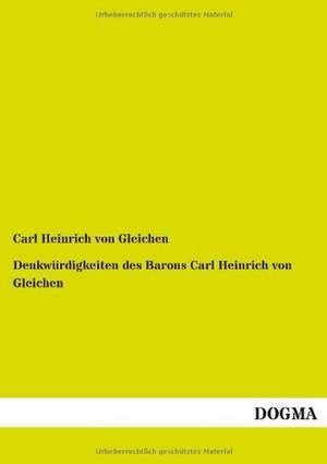 Denkwürdigkeiten des Barons Carl Heinrich von Gleichen de Carl Heinrich von Gleichen