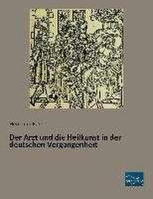 Der Arzt und die Heilkunst in der deutschen Vergangenheit de Hermann Peters
