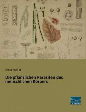 Die pflanzlichen Parasiten des menschlichen Koerpers