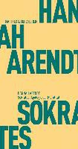 Sokrates. Apologie der Pluralität de Hannah Arendt