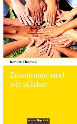 Zusammen sind wir stärker de Renate Thomas