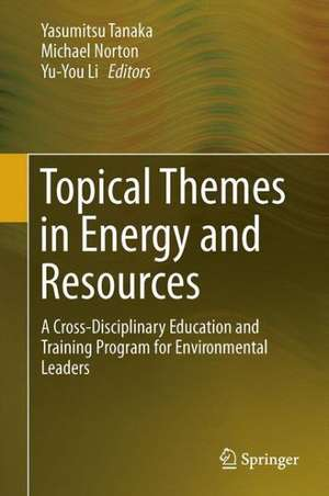 Topical Themes in Energy and Resources: A Cross-Disciplinary Education and Training Program for Environmental Leaders de Yasumitsu Tanaka