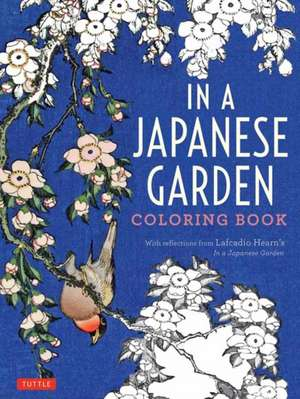 In a Japanese Garden Coloring Book: With Reflections from Lafcadio Hearn's 'In a Japanese Garden' de Lafcadio Hearn