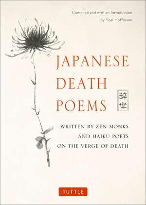 Japanese Death Poems: Written by Zen Monks and Haiku Poets on the Verge of Death de Yoel Hoffmann