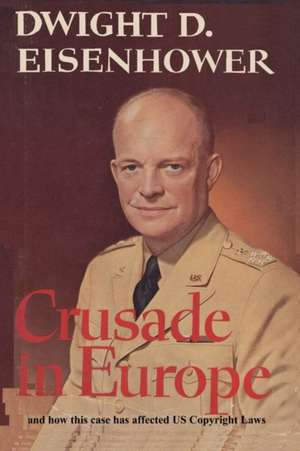 Crusade in Europe by Dwight D. Eisenhower and How This Case Has Affected Us Copyright Laws