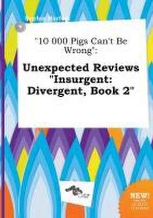 10 000 Pigs Can't Be Wrong: Unexpected Reviews Insurgent: Divergent, Book 2 de Sophia Harfoot