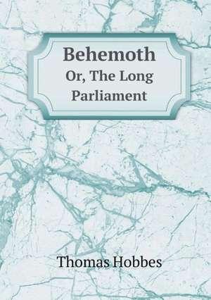 Behemoth Or, The Long Parliament de Thomas Hobbes