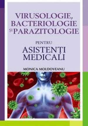 VIRUSOLOGIE, BACTERIOLOGIE SI PARAZITOLOGIE PENTRU ASISTENTI MEDICALI de Monica Moldoveanu