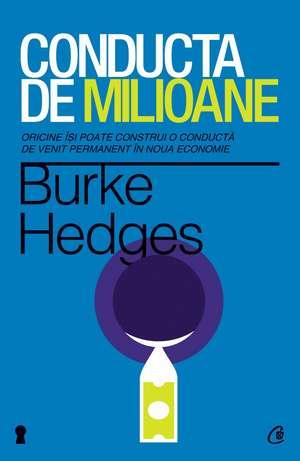 Conducta de milioane. Ediţia a IV-a: Oricine îşi  poate construi o conductă de venit permanent în noua economie de Burke Hedges
