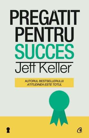 Pregǎtit pentru succes de Jeff Keller