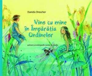 Vino cu mine in Imparatia Ondinelor de Daniela Drescher