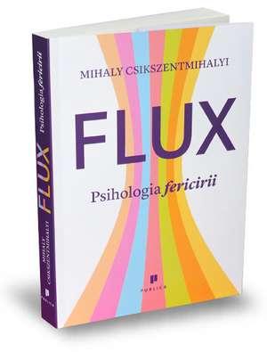 Flux. Psihologia fericirii de Mihaly Csikszentmihalyi