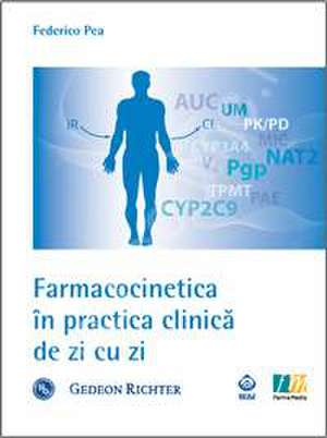 Farmacocinetica in practica clinica de zi cu zi de Federico Pea