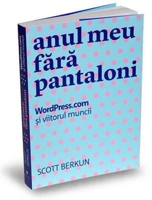 Anul meu fără pantaloni: WordPress.com și viitorul muncii de Scott Berkun