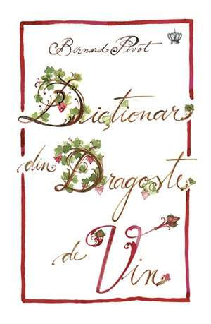 Dicţionar din dragoste de vin de Bernard Pivot