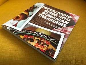 Food Lover's Guide Into Romanian Treasures (Editie Bilingva) de Norica Bîrzotescu