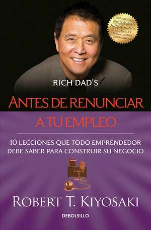Antes de renunciar a tu empleo / Rich Dad's Before You Quit Your Job de Robert Kiyosaki