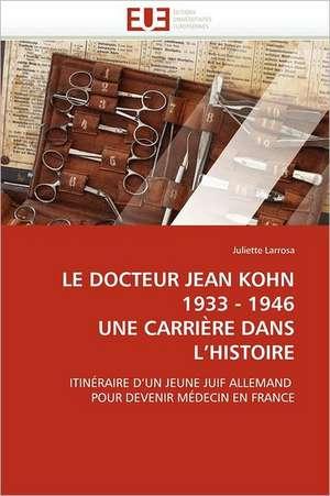 Le Docteur Jean Kohn 1933 - 1946 Une Carriere Dans L'Histoire