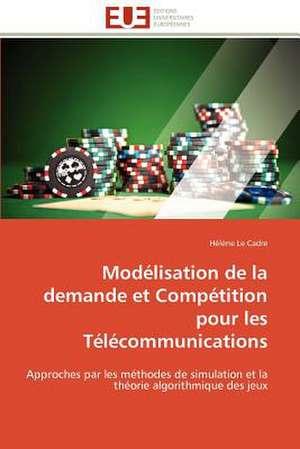 Modelisation de La Demande Et Competition Pour Les Telecommunications:  Role Des Feedbacks Visuels de Hélène Le Cadre