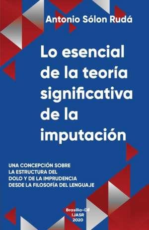 Lo esencial de la teoría significativa de la imputación: Una concepción sobre la estructura del dolo e imprudencia desde la filosofía del lenguaje de Antonio Sólon Rudá