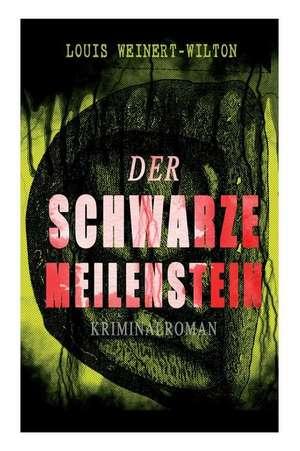 Der schwarze Meilenstein (Kriminalroman) de Louis Weinert-Wilton