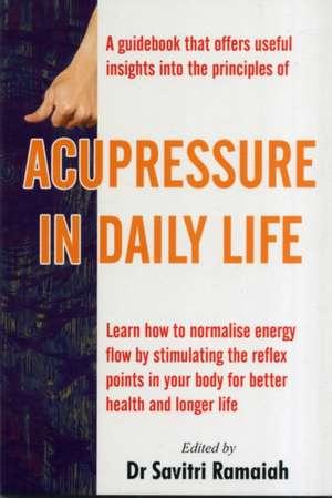 Acupressure in Daily Life de Dr Savitri Ramaiah