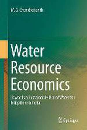 Water Resource Economics: Towards a Sustainable Use of Water for Irrigation in India de M. G. Chandrakanth