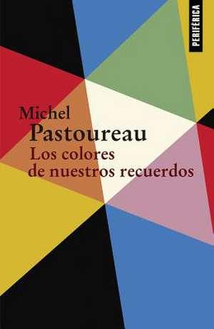 Los Colores de Nuestros Recuerdos de Michel Pastoureau